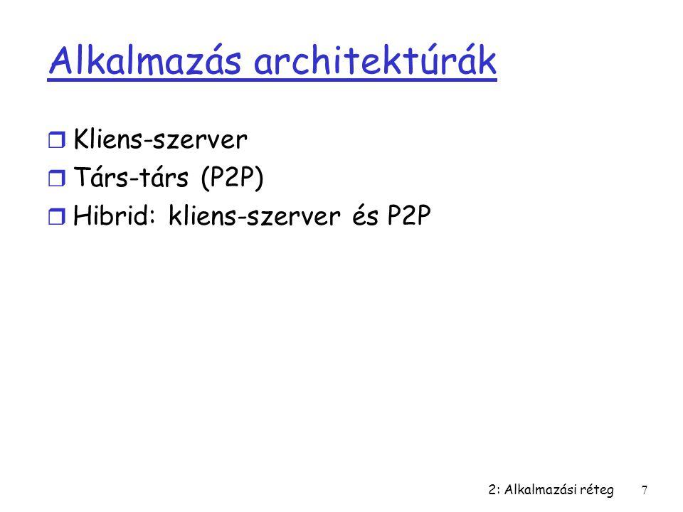 2: Alkalmazási réteg7 Alkalmazás architektúrák r Kliens-szerver r Társ-társ (P2P) r Hibrid: kliens-szerver és P2P