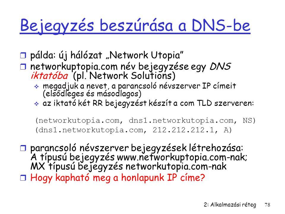 """2: Alkalmazási réteg78 Bejegyzés beszúrása a DNS-be r pálda: új hálózat """"Network Utopia"""" r networkuptopia.com név bejegyzése egy DNS iktatóba (pl. Net"""