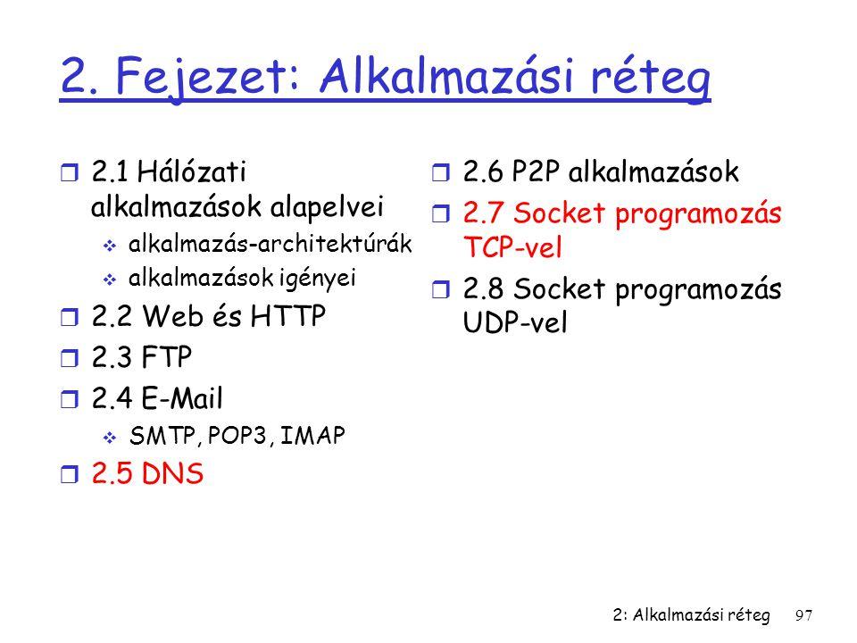 2: Alkalmazási réteg97 2. Fejezet: Alkalmazási réteg r 2.1 Hálózati alkalmazások alapelvei  alkalmazás-architektúrák  alkalmazások igényei r 2.2 Web