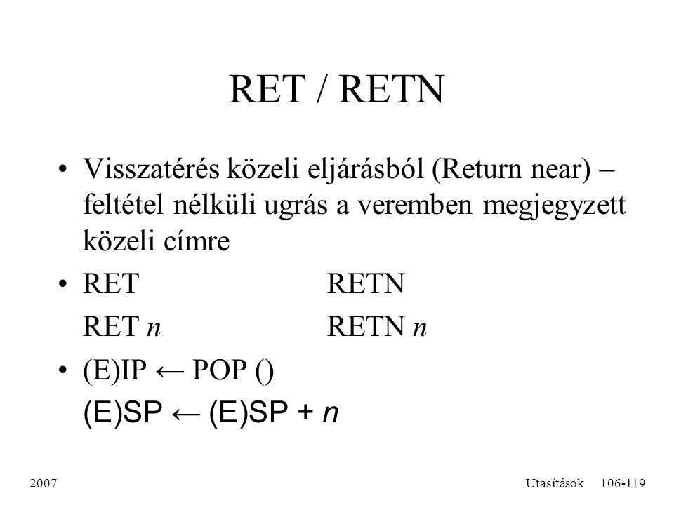 2007Utasítások106-119 RET / RETN Visszatérés közeli eljárásból (Return near) – feltétel nélküli ugrás a veremben megjegyzett közeli címre RETRETN RET