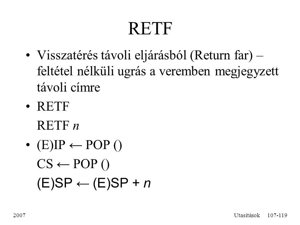 2007Utasítások107-119 RETF Visszatérés távoli eljárásból (Return far) – feltétel nélküli ugrás a veremben megjegyzett távoli címre RETF RETF n (E)IP ←