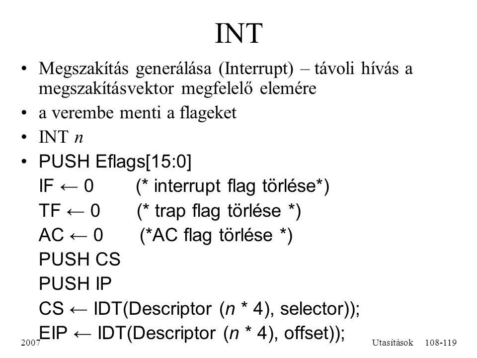 2007Utasítások108-119 INT Megszakítás generálása (Interrupt) – távoli hívás a megszakításvektor megfelelő elemére a verembe menti a flageket INT n PUS