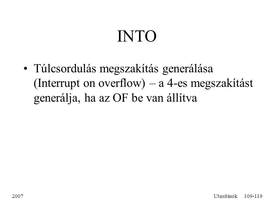 2007Utasítások109-119 INTO Túlcsordulás megszakítás generálása (Interrupt on overflow) – a 4-es megszakítást generálja, ha az OF be van állítva