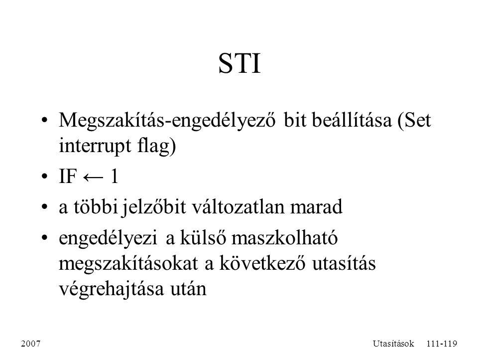 2007Utasítások111-119 STI Megszakítás-engedélyező bit beállítása (Set interrupt flag) IF ← 1 a többi jelzőbit változatlan marad engedélyezi a külső ma