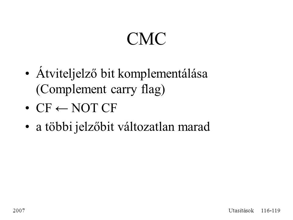 2007Utasítások116-119 CMC Átviteljelző bit komplementálása (Complement carry flag) CF ← NOT CF a többi jelzőbit változatlan marad