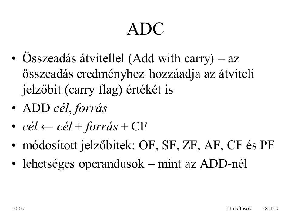 2007Utasítások28-119 ADC Összeadás átvitellel (Add with carry) – az összeadás eredményhez hozzáadja az átviteli jelzőbit (carry flag) értékét is ADD c