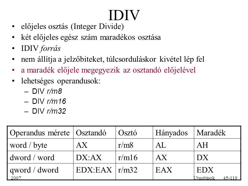 2007Utasítások45-119 IDIV előjeles osztás (Integer Divide) két előjeles egész szám maradékos osztása IDIV forrás nem állítja a jelzőbiteket, túlcsordu