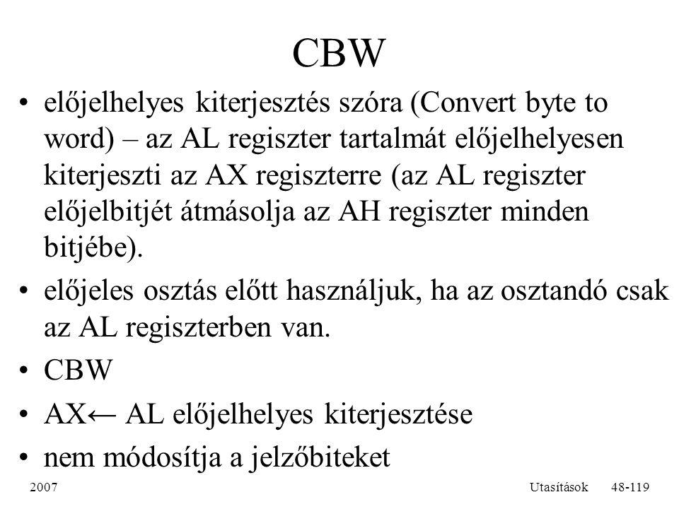 2007Utasítások48-119 CBW előjelhelyes kiterjesztés szóra (Convert byte to word) – az AL regiszter tartalmát előjelhelyesen kiterjeszti az AX regiszter