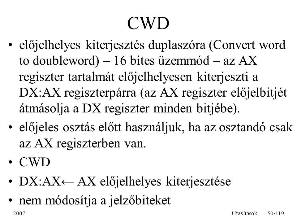 2007Utasítások50-119 CWD előjelhelyes kiterjesztés duplaszóra (Convert word to doubleword) – 16 bites üzemmód – az AX regiszter tartalmát előjelhelyes