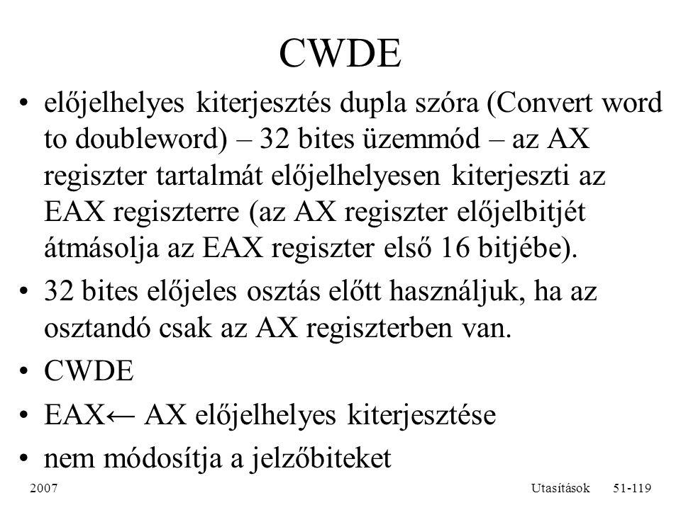 2007Utasítások51-119 CWDE előjelhelyes kiterjesztés dupla szóra (Convert word to doubleword) – 32 bites üzemmód – az AX regiszter tartalmát előjelhely
