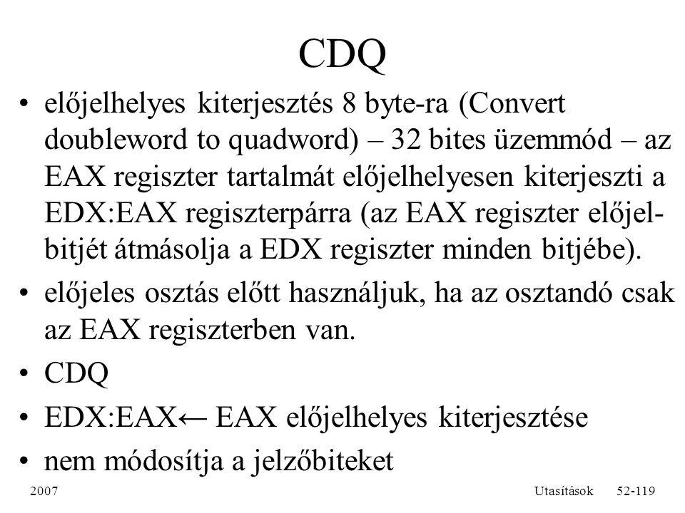 2007Utasítások52-119 CDQ előjelhelyes kiterjesztés 8 byte-ra (Convert doubleword to quadword) – 32 bites üzemmód – az EAX regiszter tartalmát előjelhe