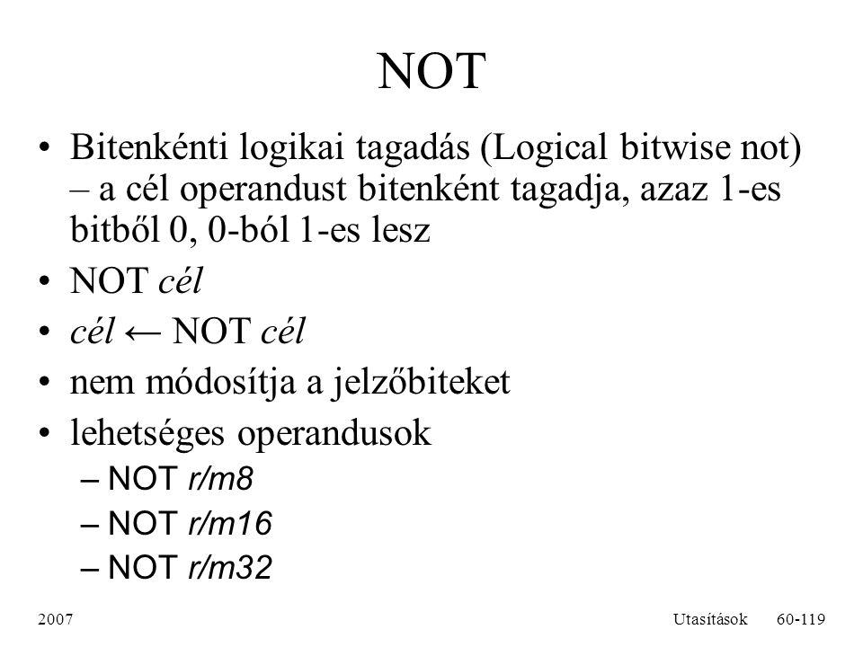 2007Utasítások60-119 NOT Bitenkénti logikai tagadás (Logical bitwise not) – a cél operandust bitenként tagadja, azaz 1-es bitből 0, 0-ból 1-es lesz NO