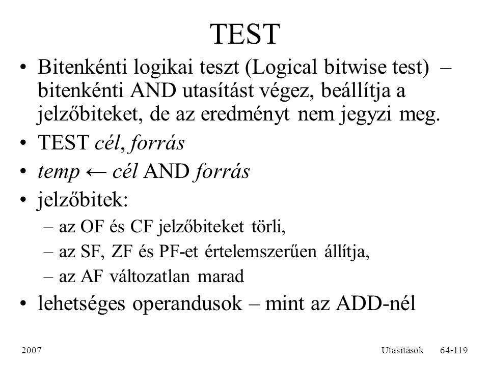 2007Utasítások64-119 TEST Bitenkénti logikai teszt (Logical bitwise test) – bitenkénti AND utasítást végez, beállítja a jelzőbiteket, de az eredményt