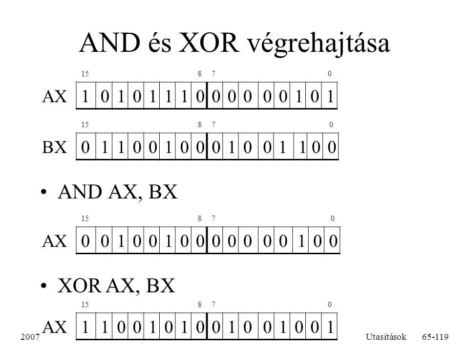 2007Utasítások65-119 AND és XOR végrehajtása AND AX, BX 15 87 0 AX1010111000000101 15 87 0 BX0110010001001100 15 87 0 AX0010010000000100 15 87 0 AX110