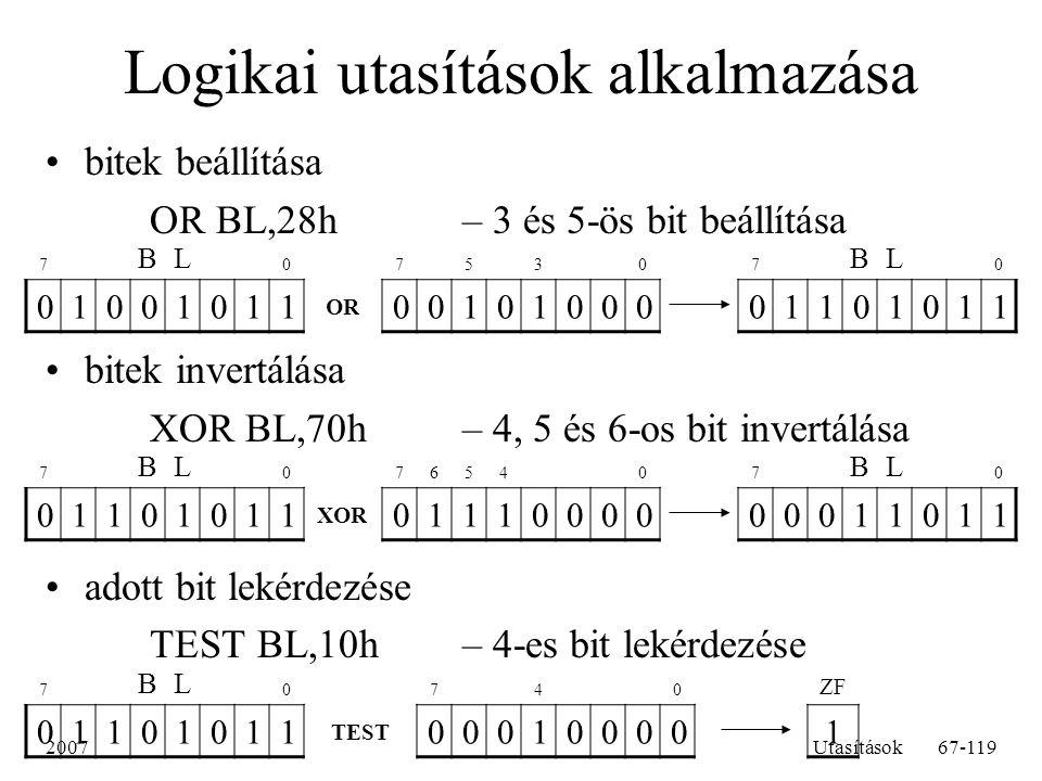 2007Utasítások67-119 Logikai utasítások alkalmazása bitek beállítása OR BL,28h – 3 és 5-ös bit beállítása bitek invertálása XOR BL,70h– 4, 5 és 6-os b