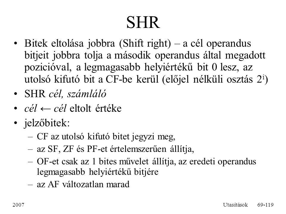 2007Utasítások69-119 SHR Bitek eltolása jobbra (Shift right) – a cél operandus bitjeit jobbra tolja a második operandus által megadott pozicióval, a l