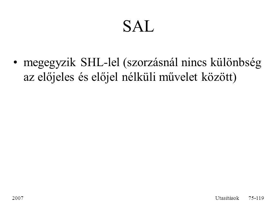 2007Utasítások75-119 SAL megegyzik SHL-lel (szorzásnál nincs különbség az előjeles és előjel nélküli művelet között)