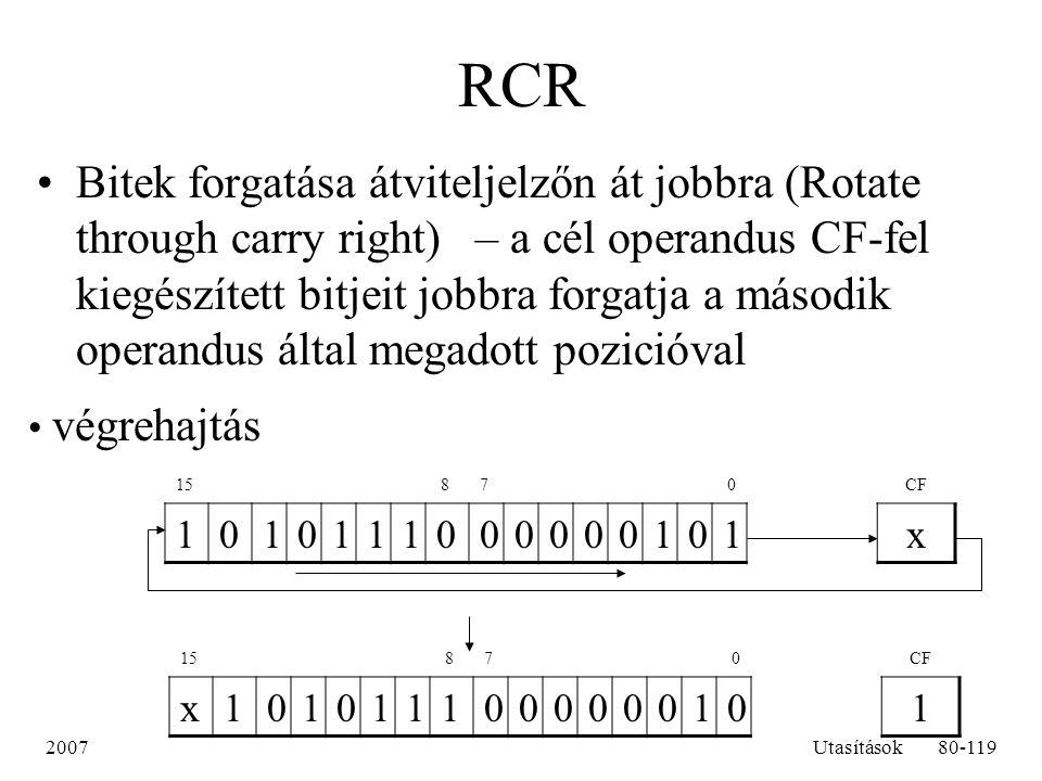 2007Utasítások80-119 RCR Bitek forgatása átviteljelzőn át jobbra (Rotate through carry right) – a cél operandus CF-fel kiegészített bitjeit jobbra for