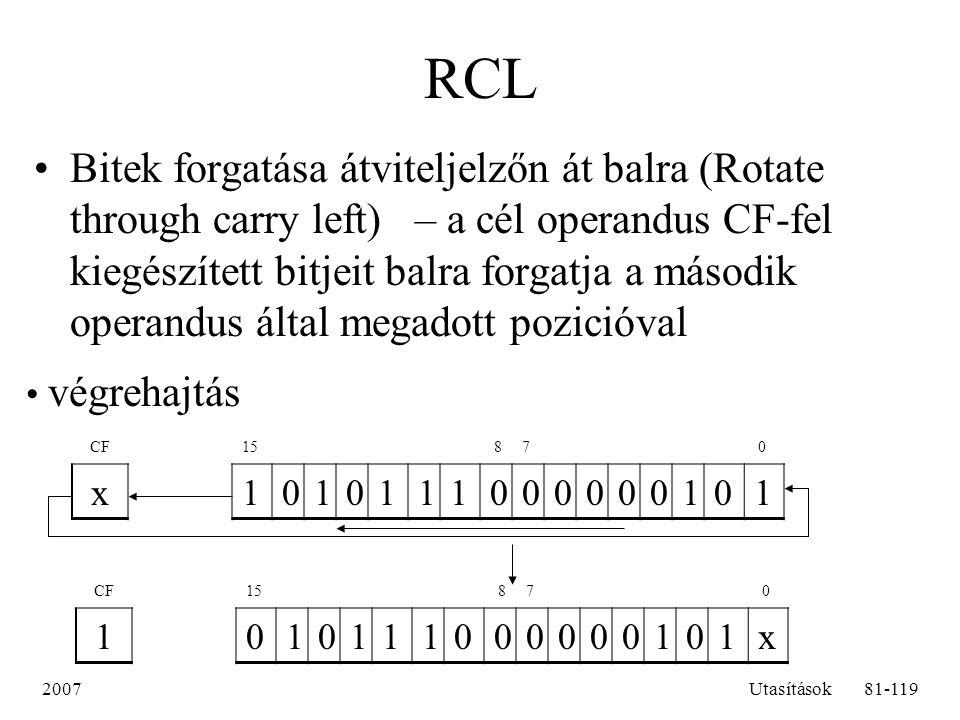 2007Utasítások81-119 RCL Bitek forgatása átviteljelzőn át balra (Rotate through carry left) – a cél operandus CF-fel kiegészített bitjeit balra forgat