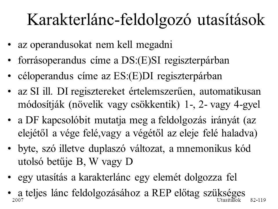 2007Utasítások82-119 Karakterlánc-feldolgozó utasítások az operandusokat nem kell megadni forrásoperandus címe a DS:(E)SI regiszterpárban céloperandus