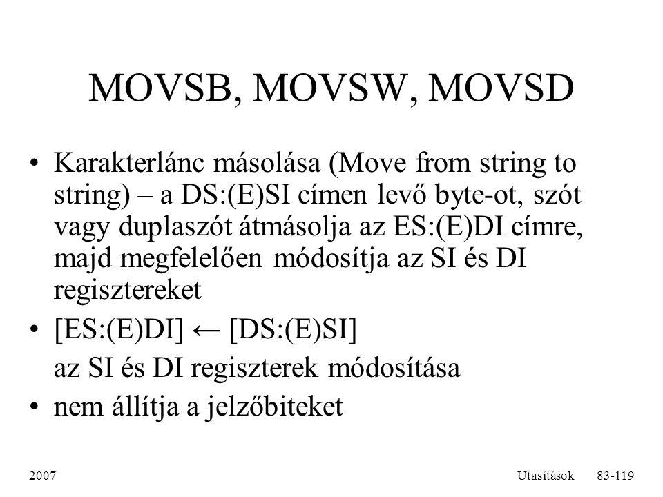 2007Utasítások83-119 MOVSB, MOVSW, MOVSD Karakterlánc másolása (Move from string to string) – a DS:(E)SI címen levő byte-ot, szót vagy duplaszót átmás