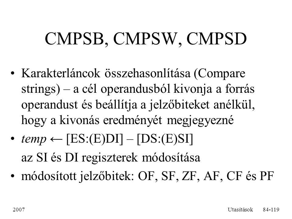 2007Utasítások84-119 CMPSB, CMPSW, CMPSD Karakterláncok összehasonlítása (Compare strings) – a cél operandusból kivonja a forrás operandust és beállít