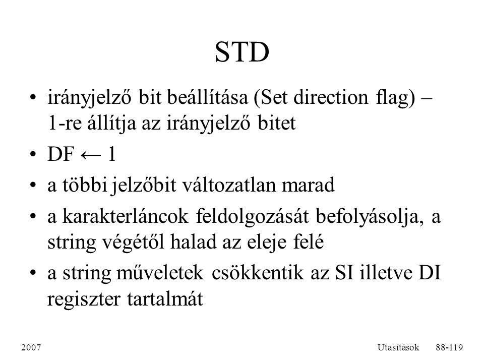 2007Utasítások88-119 STD irányjelző bit beállítása (Set direction flag) – 1-re állítja az irányjelző bitet DF ← 1 a többi jelzőbit változatlan marad a