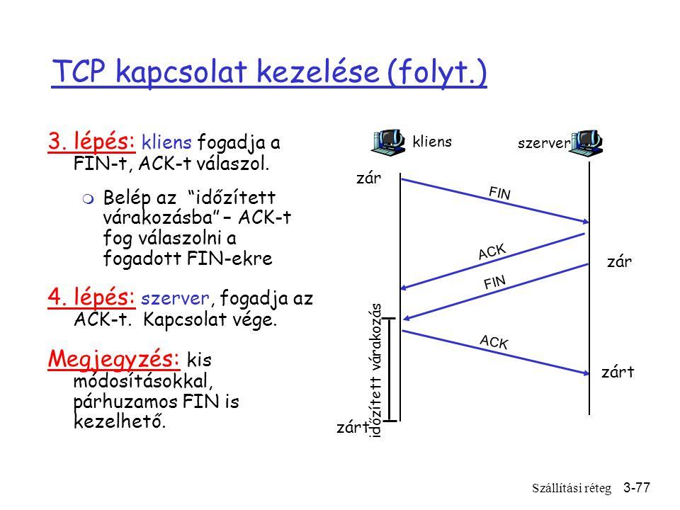 Szállítási réteg3-77 TCP kapcsolat kezelése (folyt.) 3.