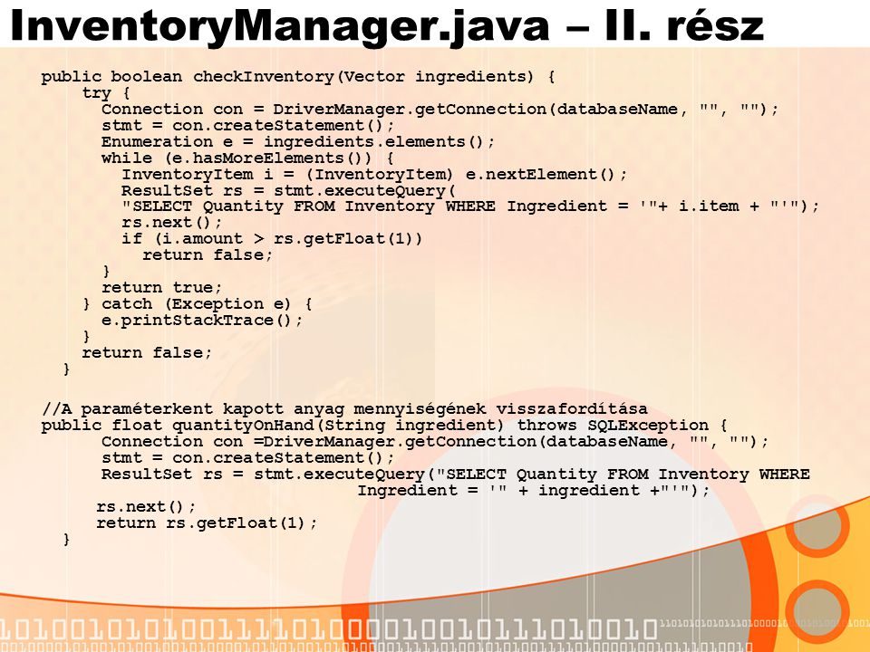 InventoryManager.java – II. rész public boolean checkInventory(Vector ingredients) { try { Connection con = DriverManager.getConnection(databaseName,
