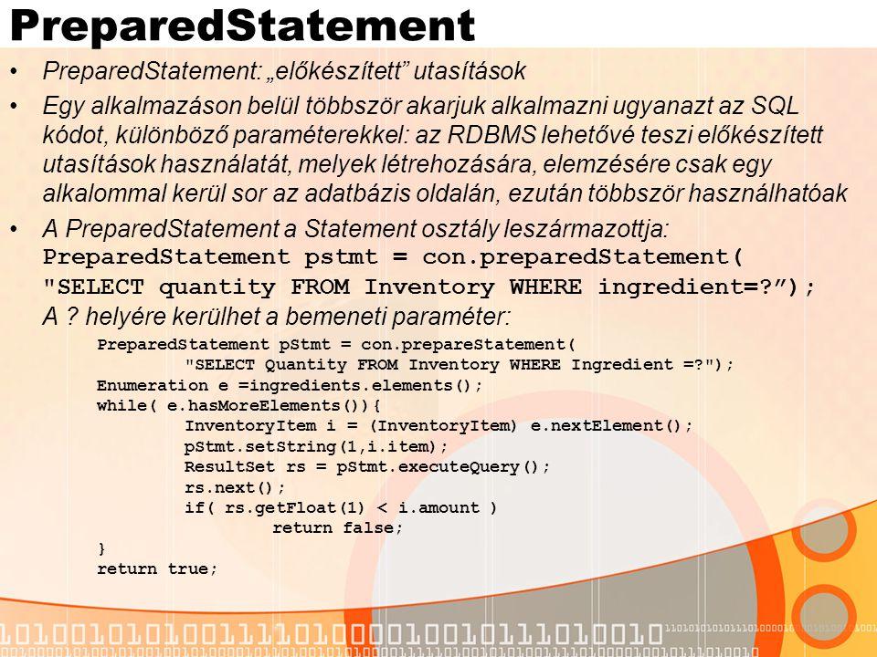 PreparedStatement Az SQL utasítás csak egyszer lesz létrehozva és elemezve – a lekérdezés gyorsabb.