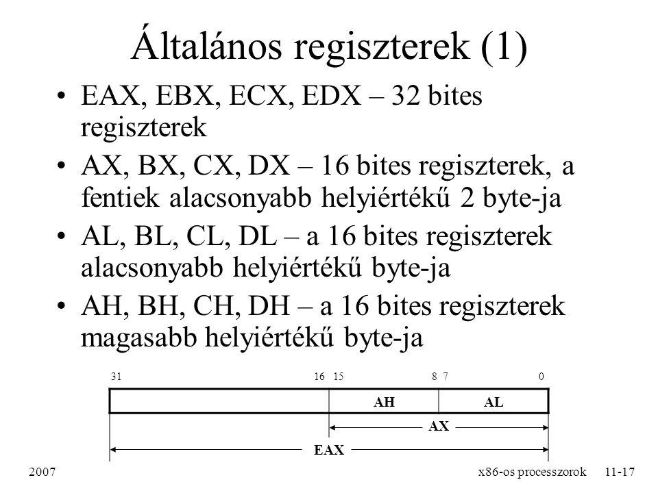 2007x86-os processzorok11-17 Általános regiszterek (1) EAX, EBX, ECX, EDX – 32 bites regiszterek AX, BX, CX, DX – 16 bites regiszterek, a fentiek alac