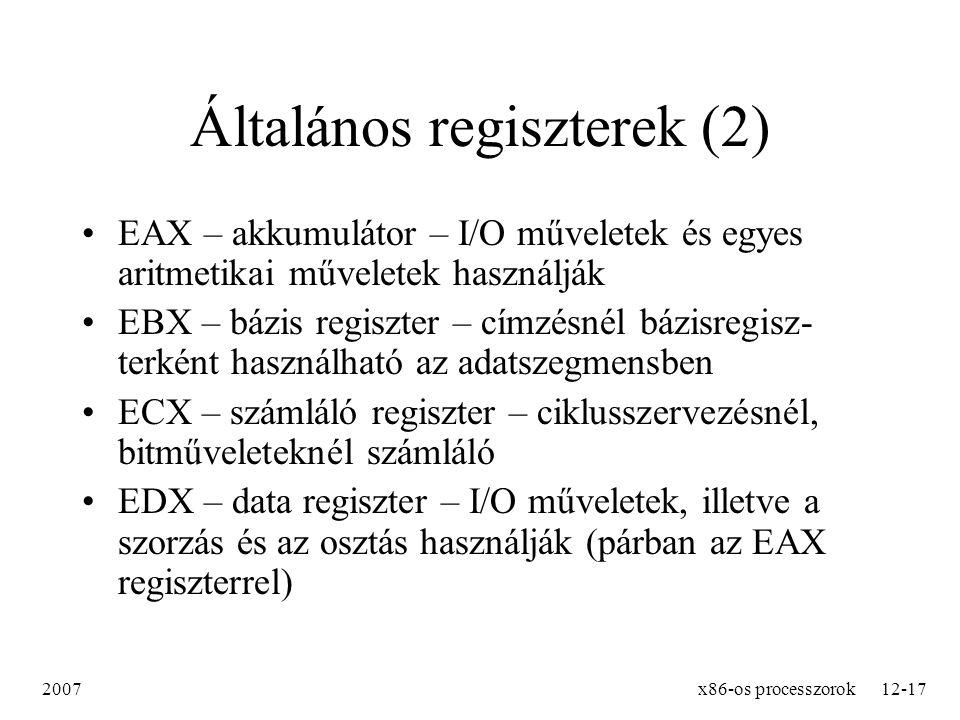 2007x86-os processzorok12-17 Általános regiszterek (2) EAX – akkumulátor – I/O műveletek és egyes aritmetikai műveletek használják EBX – bázis regiszt