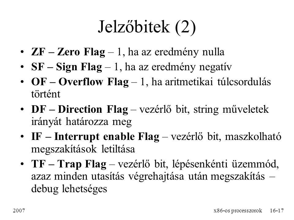 2007x86-os processzorok16-17 Jelzőbitek (2) ZF – Zero Flag – 1, ha az eredmény nulla SF – Sign Flag – 1, ha az eredmény negatív OF – Overflow Flag – 1