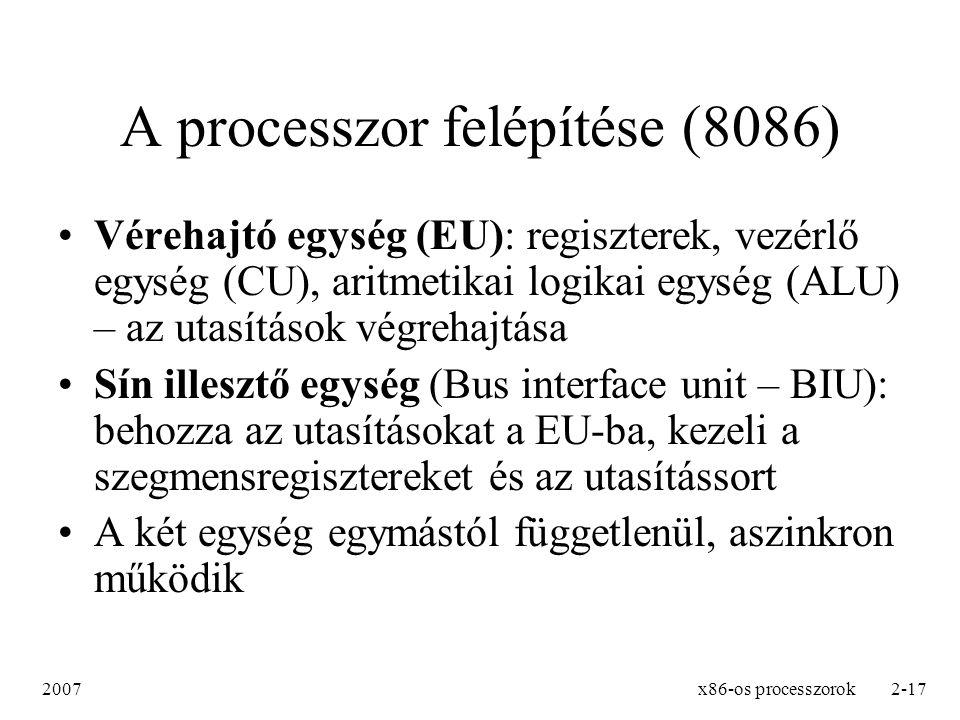 2007x86-os processzorok2-17 A processzor felépítése (8086) Vérehajtó egység (EU): regiszterek, vezérlő egység (CU), aritmetikai logikai egység (ALU) –