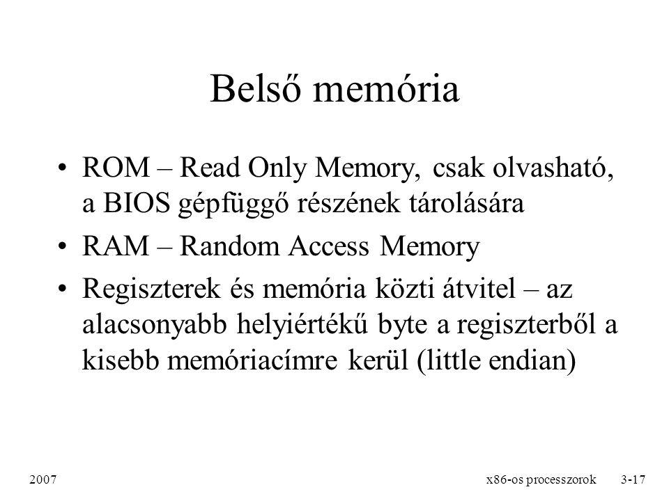 2007x86-os processzorok3-17 Belső memória ROM – Read Only Memory, csak olvasható, a BIOS gépfüggő részének tárolására RAM – Random Access Memory Regis