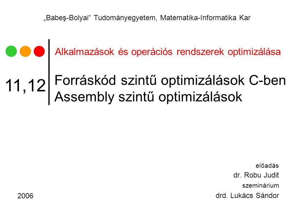 """Alkalmazások és operációs rendszerek optimizálása """"Babeş-Bolyai Tudományegyetem, Matematika-Informatika Kar Forráskód szintű optimizálások C-ben Assembly szintű optimizálások előadás dr."""