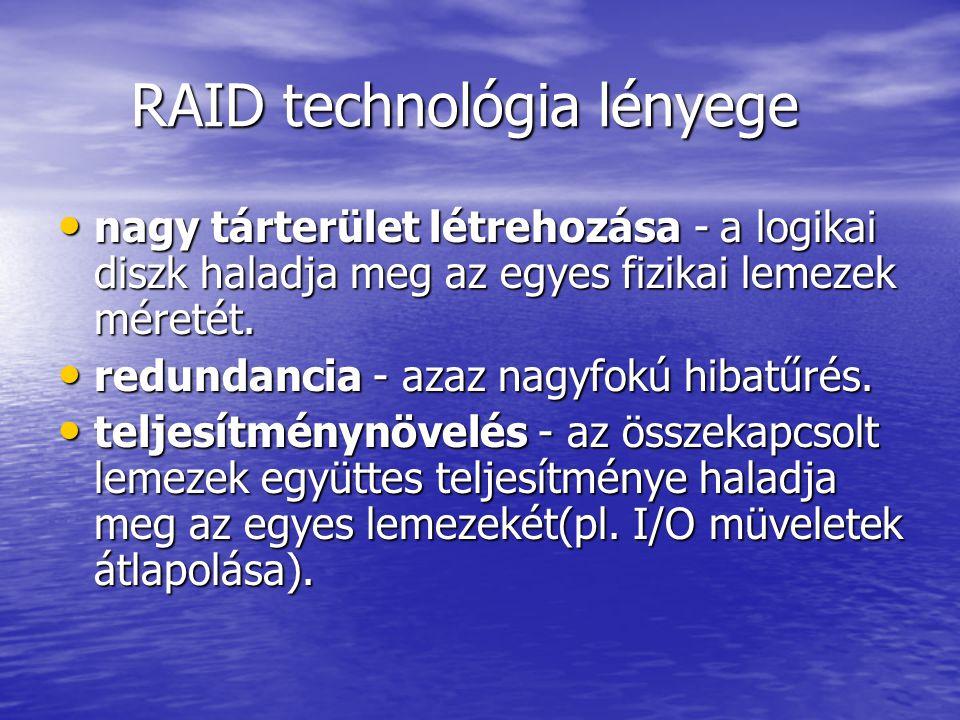 RAID technológia lényege RAID technológia lényege nagy tárterület létrehozása - a logikai diszk haladja meg az egyes fizikai lemezek méretét.