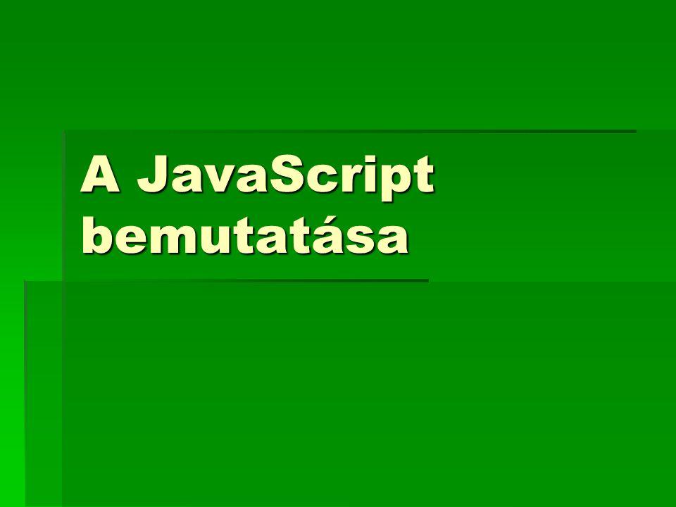 Bevezetés  A JavaScript egy tömör, objektum-alapú leíró nyelv, amelyet a kliens-szerver Internet alkalmazásokhoz fejlesztettek ki.