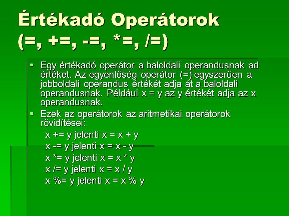Értékadó Operátorok (=, +=, -=, *=, /=)  Egy értékadó operátor a baloldali operandusnak ad értéket. Az egyenlőség operátor (=) egyszerűen a jobboldal