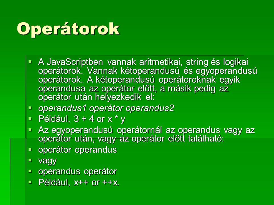 Operátorok  A JavaScriptben vannak aritmetikai, string és logikai operátorok. Vannak kétoperandusú és egyoperandusú operátorok. A kétoperandusú operá