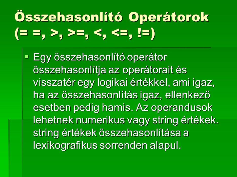 Összehasonlító Operátorok (= =, >, >=,, >=, <, <=, !=)  Egy összehasonlító operátor összehasonlítja az operátorait és visszatér egy logikai értékkel,