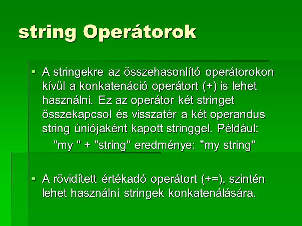 string Operátorok  A stringekre az összehasonlító operátorokon kívül a konkatenáció operátort (+) is lehet használni. Ez az operátor két stringet öss