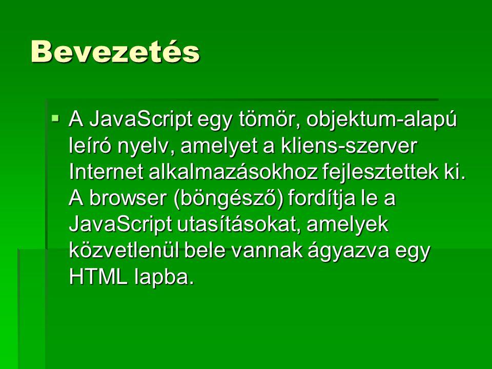 Bevezetés  A JavaScript egy tömör, objektum-alapú leíró nyelv, amelyet a kliens-szerver Internet alkalmazásokhoz fejlesztettek ki. A browser (böngész