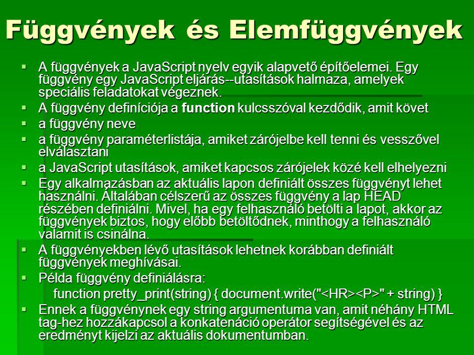 Függvények és Elemfüggvények  A függvények a JavaScript nyelv egyik alapvető építőelemei. Egy függvény egy JavaScript eljárás--utasítások halmaza, am