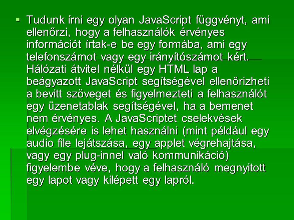 JavaScript és a Java  A JavaScript nyelv hasonlít a Java-hoz, de nincs benne meg a Java típus ellenőrzése.