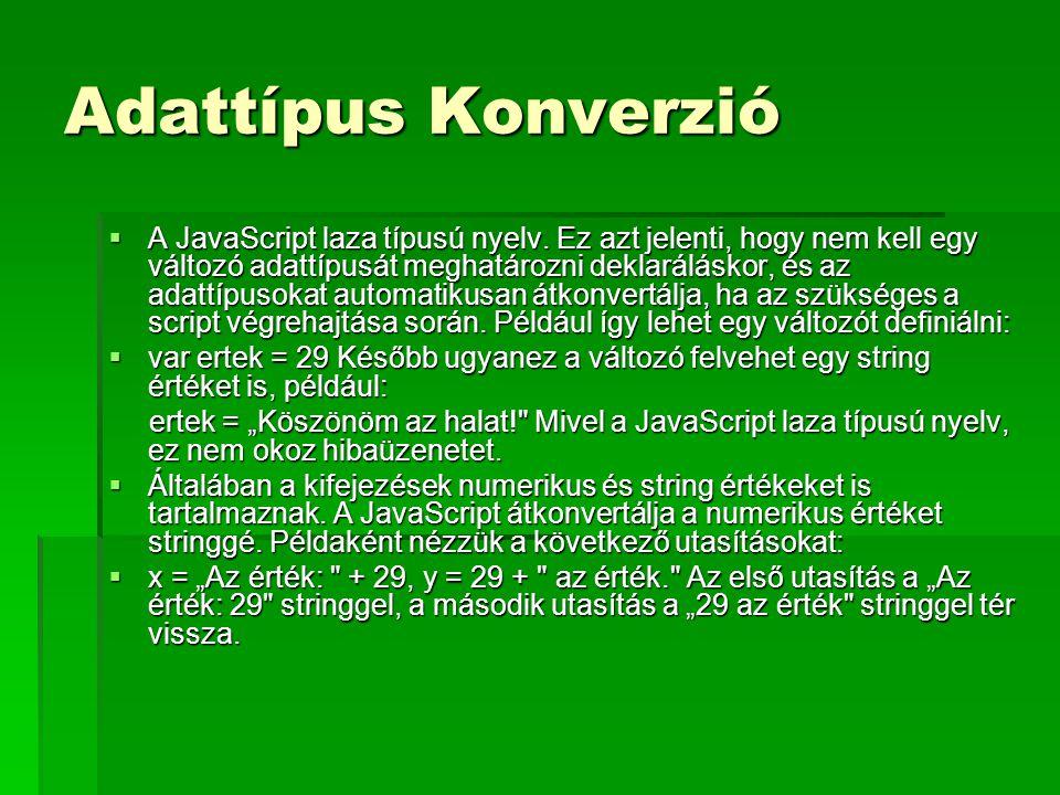 Adattípus Konverzió  A JavaScript laza típusú nyelv. Ez azt jelenti, hogy nem kell egy változó adattípusát meghatározni deklaráláskor, és az adattípu