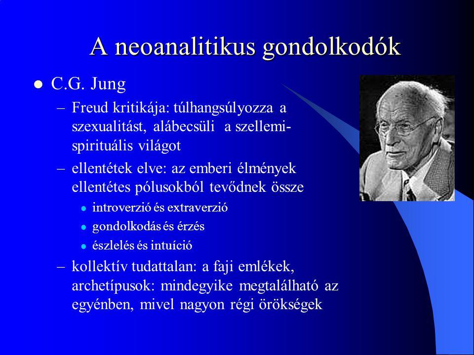 A neoanalitikus gondolkodók C.G. Jung –Freud kritikája: túlhangsúlyozza a szexualitást, alábecsüli a szellemi- spirituális világot –ellentétek elve: a