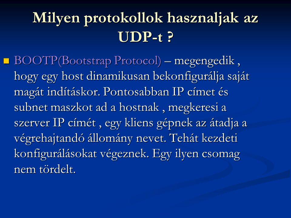Milyen protokollok hasznaljak az UDP-t ? BOOTP(Bootstrap Protocol) – megengedik, hogy egy host dinamikusan bekonfigurálja saját magát indításkor. Pont