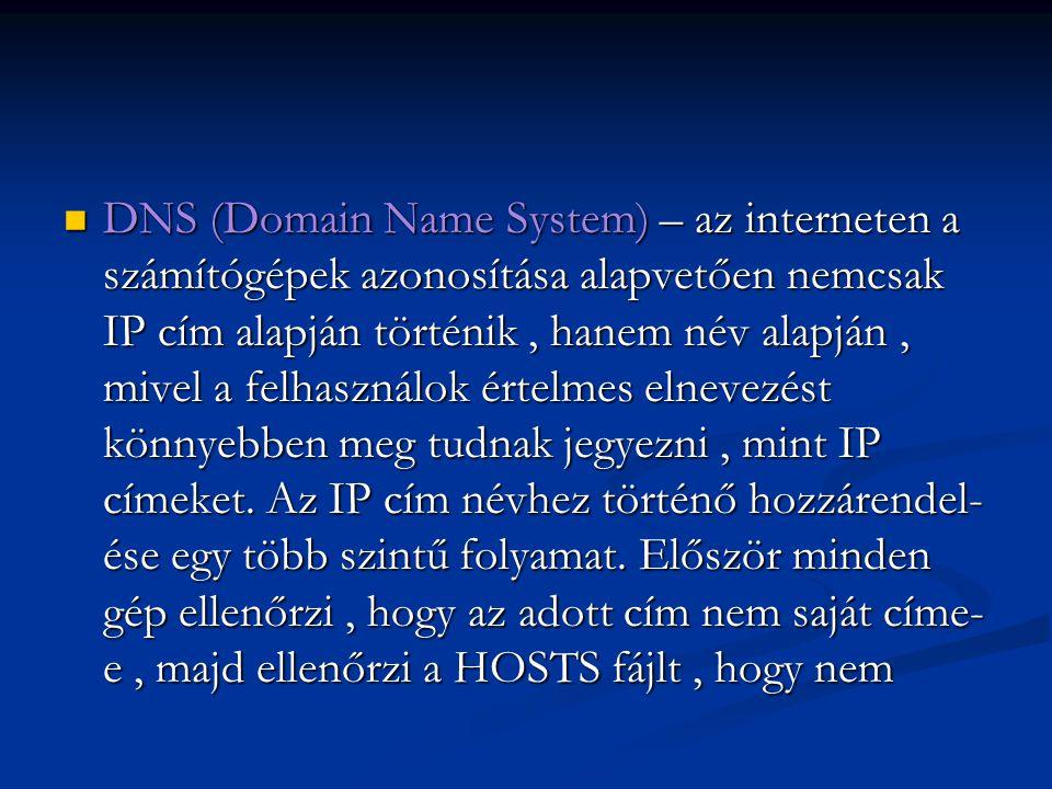 DNS (Domain Name System) – az interneten a számítógépek azonosítása alapvetően nemcsak IP cím alapján történik, hanem név alapján, mivel a felhasználo