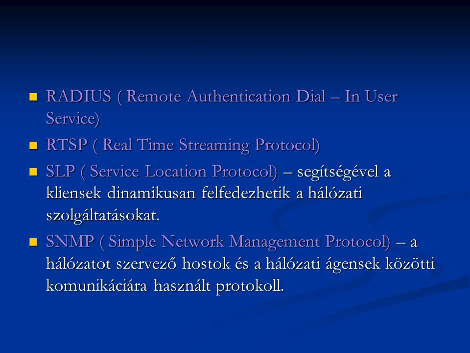 RADIUS ( Remote Authentication Dial – In User Service) RADIUS ( Remote Authentication Dial – In User Service) RTSP ( Real Time Streaming Protocol) RTSP ( Real Time Streaming Protocol) SLP ( Service Location Protocol) – segítségével a kliensek dinamikusan felfedezhetik a hálózati szolgáltatásokat.